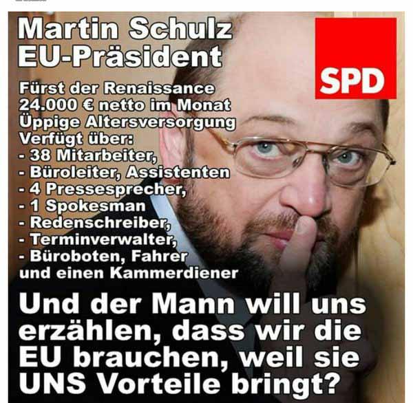 Martin Schulz EU-Präsident. Monatseinkommen 24000 Euro netto, üppige Altersversorgung, Riesen-Mitarbeiterstab inkl. Fahrer und Kammerdiener.  #Date:05.2016#