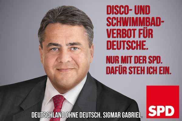 Disco- und Schwimmbadverbot für Deutsche. Nur mit der SPD. Dafür steh ich ein. Siechmar Gabriel, Vorsitzender. #Date:05.2016#