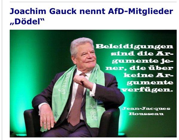 Beleidigungen sind sie Argumente jener, die über keine Argumente verfügen. Bündespräsident Gauck nennt AfD-Mitglieder  Dödel. #Date:05.2016#