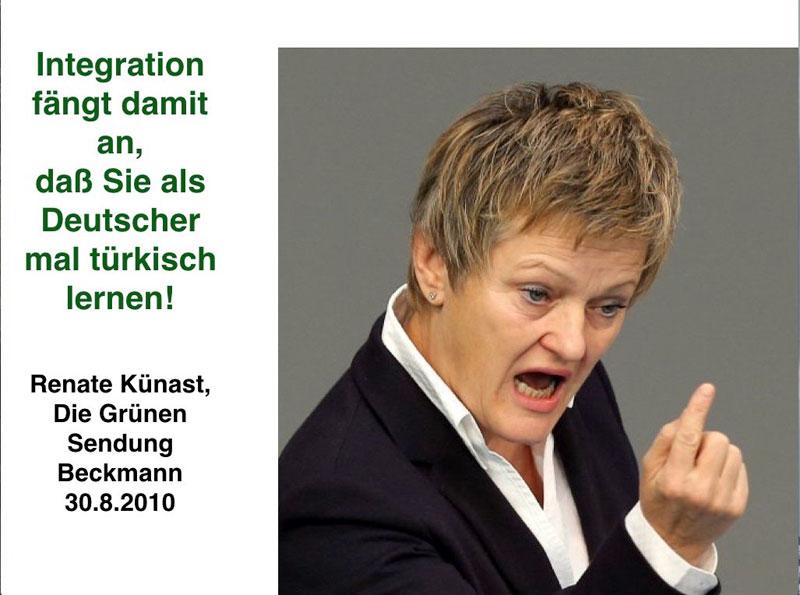 Renate Künast von den Grünen sagte schon 2010 voraus, dass Integration damit anfängt, dass man als Deutscher erst mal türkisch lernen muss. #Date:06.2016#
