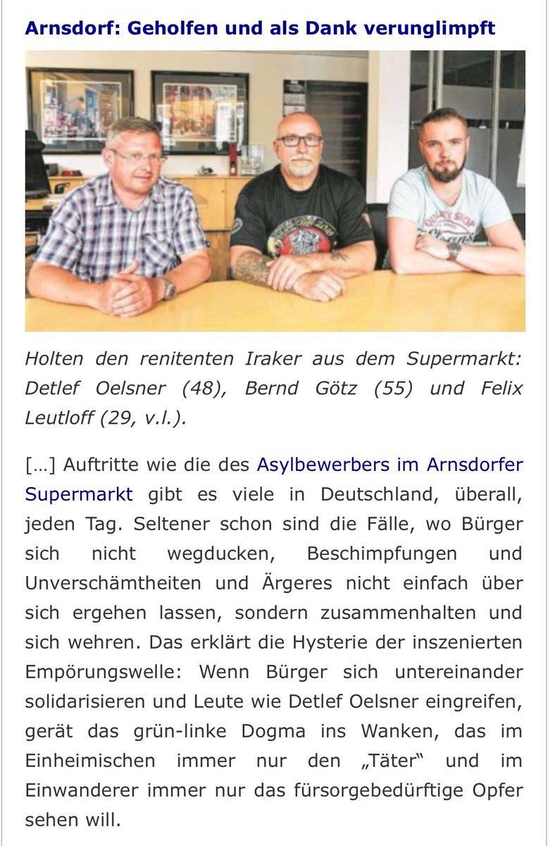 Zivilcourage für Deutschland. Die drei Männer aus Arnsdorf, die einen durchgeknallten Iraker aus einem Supermarkt holten und bis zum Eintreffen der Polizei festhielten. Der Aufschrei der Lügenpresse war natürlich immens. #Date:06.2016#