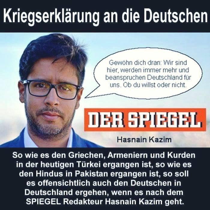 Der SPIEGEL-Redakteur Hasnain Kazim erklärt den Deutschen den Krieg. Gewöhn dich dran, wir werden immer mehr und werden uns Deutschland nehmen. #Date:06.2016#