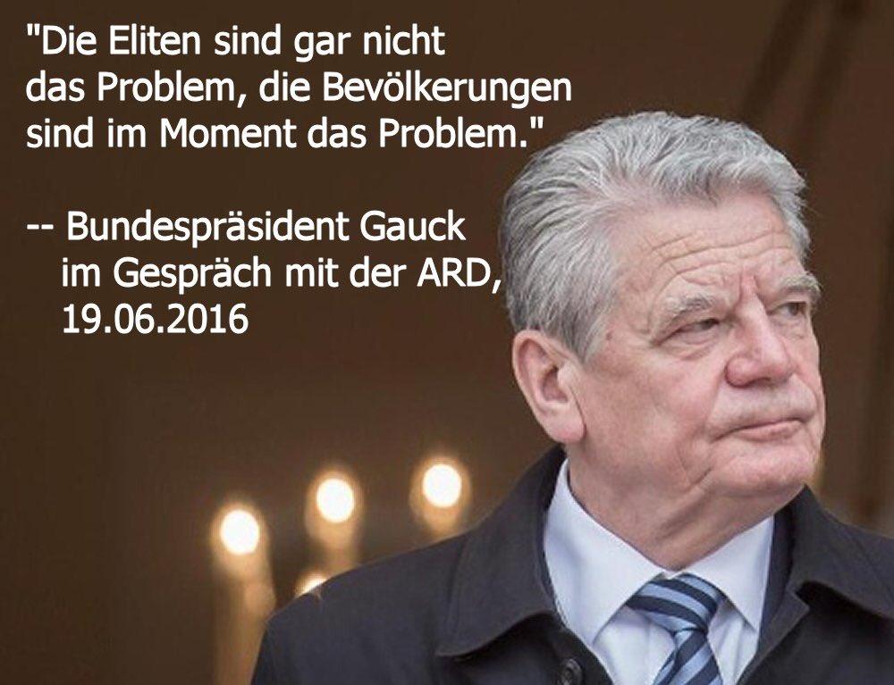 Bundespräsident Gauck bekundet, dass nicht die Eliten das Problem seien, sondern die Bevölkerungen der EU-Staaten. Das wird wohl seinen Grund darin haben, dass sich der elitäre Politikbetrieb stets am Volk bedient und schadlos hält. Für ein Europa der Vaterländer #Date:06.2016#