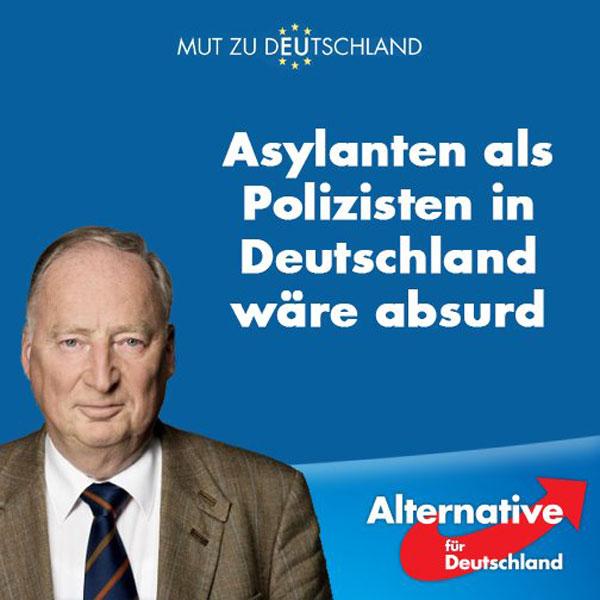 Alexander Gauland AfD Alterative für Deutschland zum Vorschlag des Deutschen Städte – und Gemeindebundes, Asylanten bei der Polizei zu beschäftigen. Krasser, dümmer und verantwortungsloser kann ein Vorschlag kaum sein. #Date:06.2016#