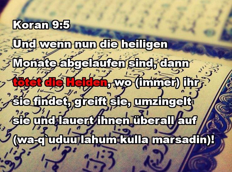 Bild zum Thema Koran 9:5 sagt: Und wenn nun die heiligen Monate abgelaufen sind, dann tötet die Heiden, wo ihr sie findet, greift sie, umzingelt sie und lauert ihnen überall auf.