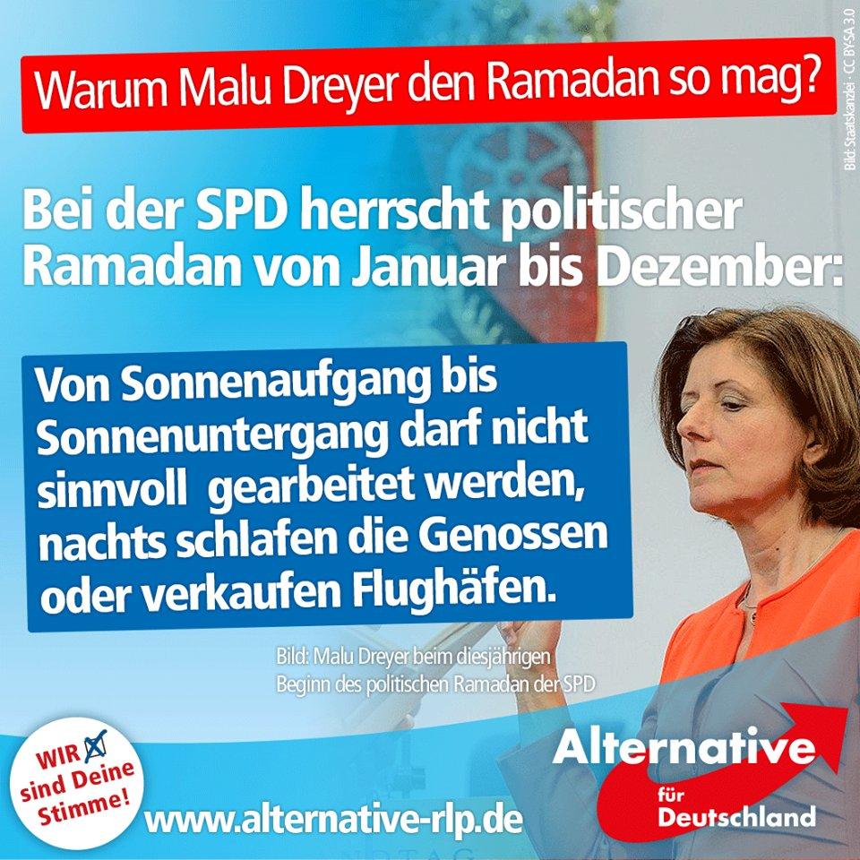 Warum Malu Dreyer SPD-Ministerpräsidentin von Rheinland-Pfalz den Moslem-Ramadan so mag? Weil bei der SPD ein politischer Ramadan von Januar bis Dezember herrscht: von Sonnenaufgang bis Sonnenuntergang darf nicht sinnvoll gearbeitet werden, nachts schlafen die Genossen oder verkaufen Flughäfen.. LOL, geil. #Date:06.2016#