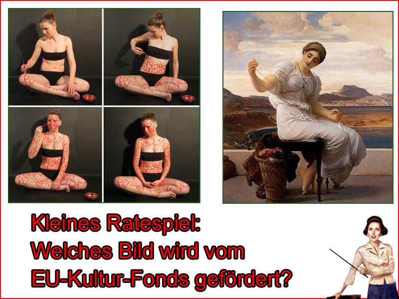 Kleines Ratespiel: welches Bild (links schmiert sich eine Frau am ganzen Körper mit roter Farbe voll, rechts ein Gemälde mit einer Frau) wird wohl vom Kultur-Fonds der EU gefördert. Ein Schelm, wer denkt es sei das Bild rechts. #Date:06.2016#