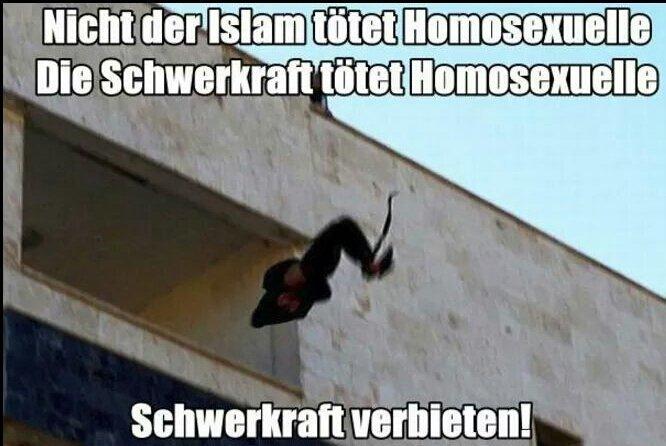 Islamisten bestrafen Homosexuelle, indem sie diese von mehrstöckigen Gebäuden werfen. Hat aber nix mit dem Islam zu tun. Die Schwerkraft ist schuld, würden die GRÜNEN sagen. #Date:06.2016#