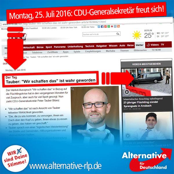 """Hat er wirklich? Ja, er hat. Nach einer für Deutschland verheerenden Woche teilt CDU-Generalsekretär Peter Tauber mit: """"Wir schaffen das"""" ist Wirklichkeit geworden.   Glauben Sie nicht? Hier nachlesen: http://www.n-tv.de/der_tag/Tauber-Wir-schaffen-das-ist-wahr-geworden-article18266621.html #Date:07.2016#"""