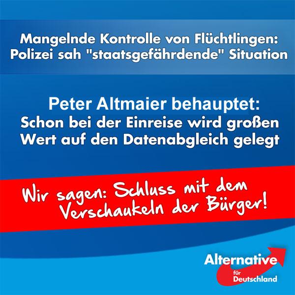 """Kanzleramtsminister Peter Altmaier sieht durch die Asylkrise letztes Jahr und die vielen eingereisten Migranten keine erhöhte Terrorgefahr für Deutschland.  Spannend ist, dass er gleichzeitig betont, dass die Behörden schon bei der Einreise von Asylbewerbern großen Wert auf den Abgleich mit Datenbanken legen, in denen terroristische Gefährder registriert seien.  http://www.spiegel.de/politik/deutschland/wuerzburg-peter-altmaier-sieht-keine-erhoehte-terrorgefahr-durch-fluechtlinge-a-1103789.html  Diese Aussage steht im krassen Widerspruch zu den Warnungen der Polizei im Dezember 2015, die vor einer """"staatsgefährdenden"""" Situation sprach. Denn nur ein kleiner Teil der """"Flüchtlinge"""" wurde nach Angaben der Polizei bei der Einreise kontrolliert und erfasst.   Da die Bundespolizei mehrheitlich nicht wusste, wer einreiste, wurde unter anderem das """"Sammeln von Hinweisen auf Ausnutzung der Flüchtlingsströme durch Terrorkommandos vereitelt"""". Die zuständige Grenzpolizei habe """"in Hunderttausenden Fällen"""" nicht mehr erfahren, wer unter welchem Namen und aus welchem Grunde einreist ist.  http://www.n24.de/n24/Nachrichten/Politik/d/7802594/polizei-sieht--staatsgefaehrdende--situation.html  Mag sein, dass die Behörden jetzt bei der Einreise besser arbeiten, doch die große Welle ist erst einmal vorbei. Dass der IS die Flüchtlingsrouten auch zum Einschleusen von Terroristen benutzt hat, wird mittlerweile auch in Deutschland offen zugegeben. Daher sollte jetzt nicht mehr abgewiegelt und beschwichtigt, sondern gehandelt werden. Der Schutz der Bürger muss an erster Stelle stehen!  Zeit für Veränderung! Zeit für die #AfD! #Date:07.2016#"""