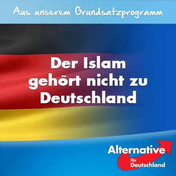 Der Islam gehört nicht zu Deutschland.   In seiner Ausbreitung und in der Präsenz einer ständig wachsenden Zahl von Muslimen sieht die AfD eine große Gefahr für unseren Staat, unsere Gesellschaft und unsere Werteordnung. Ein Islam, der unsere Rechtsordnung nicht respektiert oder sogar bekämpft und einen Herrschaftsanspruch als alleingültige Religion erhebt, ist mit unserer Rechtsordnung und Kultur unvereinbar.   Viele Muslime leben rechtstreu sowie integriert und sind akzeptierte und geschätzte Mitglieder unserer Gesellschaft. Die #AfD verlangt jedoch zu verhindern, dass sich islamische Parallelgesellschaften mit Scharia-Richtern bilden und zunehmend abschotten. Sie will verhindern, dass sich Muslime bis zum gewaltbereiten Salafismus und Terror religiös radikalisieren. #Date:07.2016#