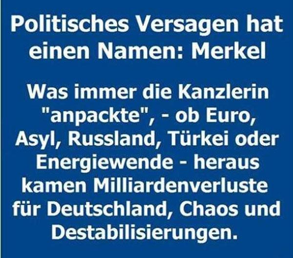 Politisches Versagen hat einen Namen: Merkel. Was immer die Kanzlerin anpackte – ob Asyl, Russland, Türkei, Euro oder Energiewende – heraus kamen Milliardenverluste für Deutschland, Chaos und Destabilisierungen. #Date:08.2016#