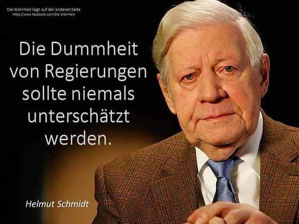 Helmut Schmidt: die Dummheit von Regierungen sollte niemals unterschätzt werden. #Date:01.2016#