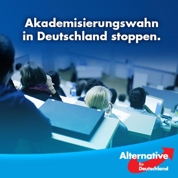 Es läuft viel falsch in Deutschland. Ein bisher noch viel zu wenig beachtetes Thema ist der Akademisierungswahn.  Handwerk und Industrie suchen händeringend Lehrlinge, doch die meisten Schüler wollen Abitur machen und später studieren. Die Politik setzt aber - trotz dieses offenkundigen Bedarfs an (nicht-akademischen) Fachkräften - vollkommen falsche Anreize. Die praktische Ausbildung wird in Deutschland mehr und mehr diskreditiert. Obwohl gerade die deutsche duale Berufsausbildung mit ihrer einzigartigen Kombination aus schulischer und betrieblicher Ausbildung weltweit bewundert wird und ein entscheidender Standortvorteil im internationalen Wettbewerb ist, wird sie hierzulande immer weniger geschätzt.   Und so quälen sich immer mehr junge Menschen in einem Studium, für das sie überhaupt nicht geeignet sind und scheitern nicht selten. Gleichzeitig senken die Schulen die Ansprüche, um auch schwachen Schülern den Weg zum Abi und an die Uni zu ermöglichen.   Leidtragende dieses Trends ist am Ende die ganze Gesellschaft.  Die #AfD fordert, diesen Akademisierungswahn endlich zu beenden.   Haupt- und Realschulen müssen gestärkt und die Standards der Bildungsempfehlung für das Gymnasium eingehalten werden. Berufliche Fach- und Meisterschulen müssen als tragende Säulen der beruflichen Bildung und des lebenslangen Lernens erhalten werden.  Beruflicher Erfolg ist auch ohne Hochschulstudium möglich!  http://www.faz.net/aktuell/beruf-chance/campus/die-folgen-des-akademisierungswahns-14395287.html #Date:08.2016#