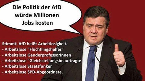 """""""Die Politk der AfD würde Millionen Jobs kosten"""" sagt Siechmar Gabriel von der SPD. Irgendwie hat er recht: arbeitslose Flüchtlingshelfer, arbeitslose Genderprofessorinnen, arbeitslose Gleichstellungsbeauftragte, arbeitslose Staatsfunker, arbeitslose SPD-Abgeordnete #Date:09.2016#"""