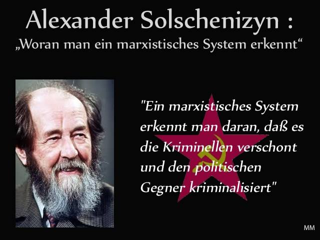 Bild zum Thema Alexander Solchenizyn: 'Ein marxistisches System erkennt man daran, dass es die Kriminellen verschont und den politischen Gegner kriminalisiert.' Wer hier Parallelen zum Merkel-Regime erkennt, liegt sicher nicht ganz falsch.