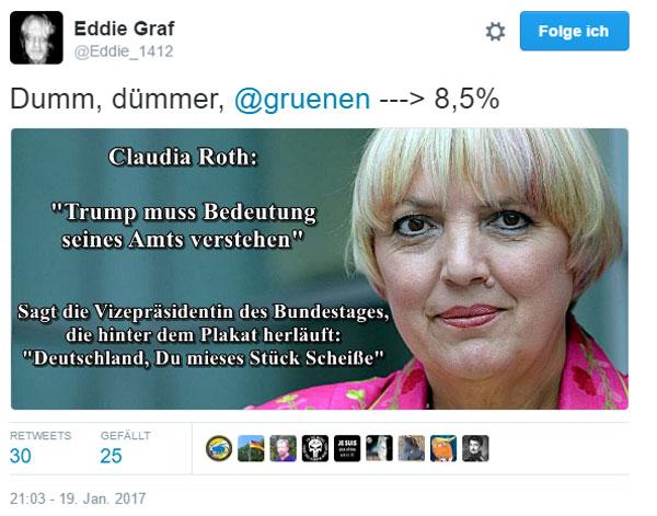 """Was ist flüssiger als Wasser?  Claudia Roth von B""""90/Grüne - sie ist überflüssig! Roth ermahnt Trump,sich als Präsident zu benehmen und läuft selbst hinter einem Demo-Plakat her: Deutschland, du mieses Stück Scheiße. #Date:#"""
