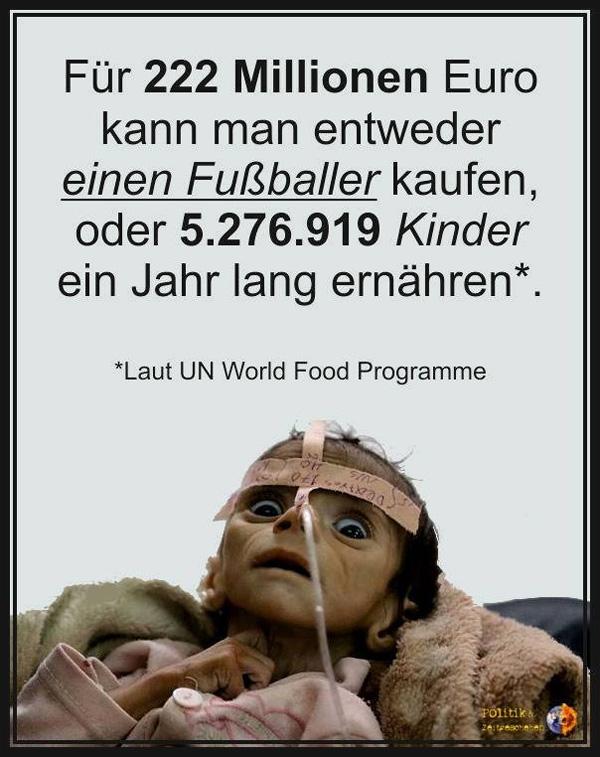 Bild zum Thema Einfach mal zur Kenntnisnahme  Zum Neymar-Transfer http://www.faz.net/aktuell/wirtschaft/unternehmen/erst-neymar-jetzt-dembele-220-millionen-euro-auf-wanderschaft-15147078.html  Zu den hungernden Kindern https://www.unicef.de/informieren/projekte/einsatzbereiche-110796/hunger-111210/hunger-in-afrika/135392?sem=1&gclid=CjwKCAjwzrrMBRByEiwArXcw25xHysd_l4BDDxosfCCu73-xatzlG-xlCBXswBTNQTC4ScvAhYPcWhoCv8IQAvD_BwE  #hungersnot  #kinder_in_not  #verhungern  #afrika  #neymar  #fussball  #ablöse  #kinderhilfswerk  #unicef