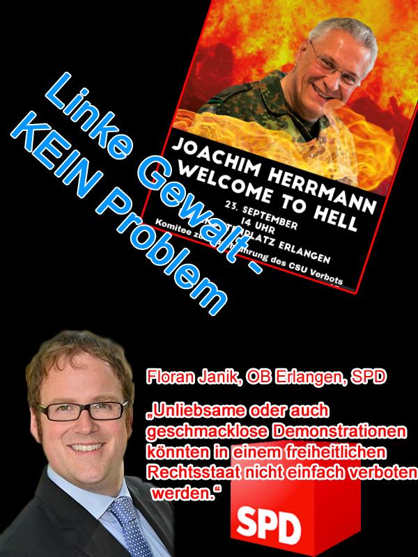 """Erlangen: SPD-OB genehmigt Demo """"Joachim Herrmann - Welcome To Hell""""  Der Erlanger OB Janik SPD hat eine Demo genehmigt, die in frappierender Weise Parallelen zur gleichnamigen Gewaltdemo beim G20-Gipfel in Hamburg aufzeigt. Die Demo wird von einer Intiative getragen, die die CSU verbieten lassen will. [1]  Zeigt bereits dieser Ansatz, dass es sich um Schwachsinnige handelt, so ist doch auch deutlich zu erkennen, dass sich eine Affinität der Sozen zu den linksautomomen und linksfaschistischen Gesellschaftsfeinden bei einer Vielzahl von Anlässen nicht verleugnen lässt.  Auf den Plakaten und den Mobilisierungsaufrufen auf linksautonomen Websites wird der bayerische Innenminister in einem Flammenmeer gezeigt. [2]  Das kommt davon, wenn man in der Vergangenheit die Schandtaten der rotgrünen Ideologen mittels Antifa und Schwarzem Block gegen die AfD stillschweigend akzeptiert hat.  Plötzlich steht die CSU selbst im Feuer. Das ist zwar nicht recht, aber folgerichtig.   Die AfD als Nazis bezeichnen und gleichzeitig mit stalinistischen Mitteln zu Werke gehen - die wahren Demokraten sind rotgrün. :v  [1] http://www.nordbayern.de/region/erlangen/emporung-vor-autonomen-demo-wurden-nicht-informiert-1.6656504  [2] http://www.redside.tk/cms/2017/09/11/joachim-herrmann-welcome-to-hell-umzug-in-erlangen-bundesweiter-aktionstag/  #erlangen  #spd  #janik  #demo  #antifa  #linksautonome  #linksfaschisten  #csu  #herrmann  #welcome_to_hell  #schicksalswahl  #btw17     #Date:09.2017#"""