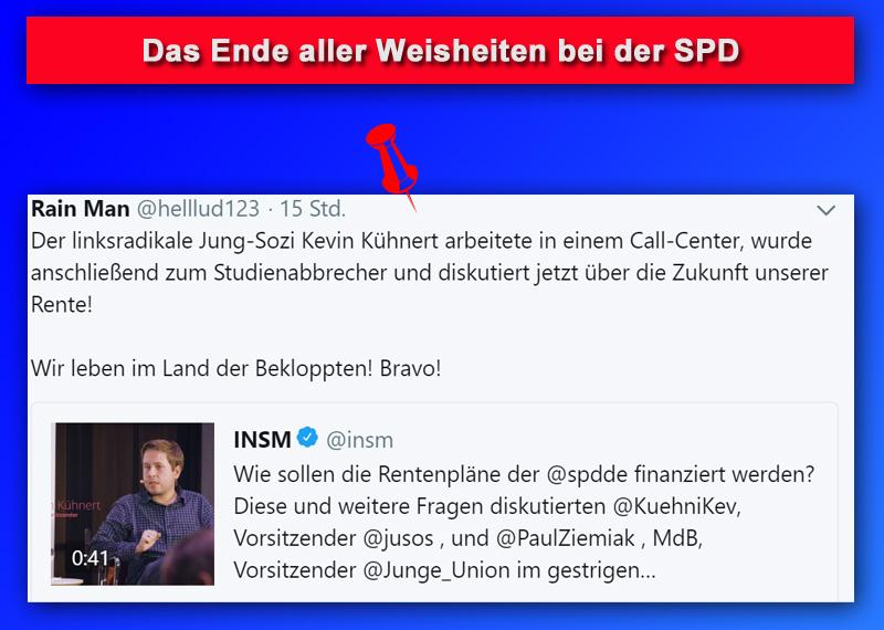 >> SPD: Das Ende aller Weisheiten – Kevin Kühnert reformiert die Rente_  Klein-Kevin ist ein Jungsozialist und blickt auf reichlich Erfahrung in seinem Leben zurück.   Nach seinem heldenhaften, wenn auch erfolglosen Kreuzzug gegen die schwarz-rote Koalition beim Bund, ist er ganz offensichtlich der ganz große Kompetenz-Manager bei der SPD.  Soweit das sein Demokratieverständnis und seine deutschphobe Ideologie betrifft, ist das sicher zutreffend.  Ob er aber bei der Rente so fit ist, dass er darüber in der Öffentlichkeit politische Statements abgeben kann, darf bezweifelt werden.  #spd  #kühnert  #jungsozialisten  #jusos  #sozis  #rente #Date:09.2018#