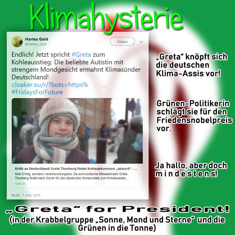 Bild zum Thema >> Klimahysterie: 'Greta' knöpft sich Deutschland vor_   #Greta #Thunberg, weltbekanntes Opfer neuronaler Fehlschaltungen und sogenannte #Klimaaktivistin, findet die Maßnahmen zum #Kohleausstieg absurd, wie sie gegenüber einer Presseagentur erklärte.  Diese zur Rettung der Welt geeignete Meldung muss sofort allen Entscheidungsträgern zur Kenntnis gebracht werden. Ein rotes Telefon zum Präsidenten der UNO und den wichtigsten Staatschefs sollte bitteschön schon bald Realität werden.  Man kann es nicht glauben, wie verblödet diese Welt geworden ist. Ach ja, und den #Friedensnobelpreis soll sie nach Meinung der grünen Bundestagsabgeordneten Lisa #Badum auch noch kriegen. Schlau gemacht, 'Greta'. #Merkel hat für dieses Ziel #Deutschland verkauft, unzählige Milliarden verprasst und es ist doch nichts draus geworden. Schlau, schlau, die Organisation 'Greta'.   https://www.welt.de/vermischtes/article188389013/Kritik-an-Deutschland-Greta-Thunberg-findet-Kohleabkommen-absurd.html  https://amp.focus.de/politik/ausland/schwedin-greta-thunberg-16-jaehrige-klima-aktivistin-knoepft-sich-deutschland-wegen-kohleausstiegstermin-vor_id_10290324.html  https://www.br.de/nachrichten/deutschland-welt/gruenen-politikerin-fordert-friedensnobelpreis-greta-thunberg,RHJ6YkV