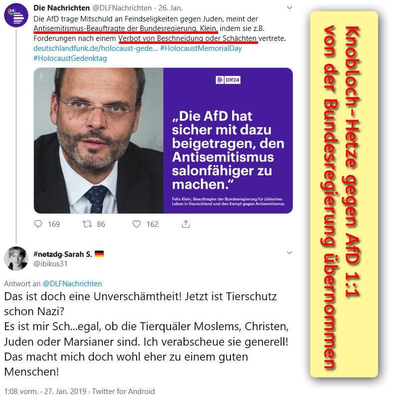 """>> Antisemitismus-Beauftragter der Regierung übernimmt Knobloch-Hetze 1:1 _  Der """"Beauftragte der Bundesregierung für jüdisches Leben in Deutschland und den Kampf gegen Antisemitismus"""", Dr. Felix Klein, ehemaliger Diplomat und nunmehr im Innenminsterium angesiedelt, übernimmt seine Thesen 1:1 von der Hetzerin Charlotte  #Knobloch, die erst jüngst im Bayerischen #Landtag mit ihrer Kakophonie auf die #AfD für Begeisterung bei den Altparteien (CSU, CDU, SPD, Grüne, Linke, FDP) sorgte.  Klein, der auf Vorschlag des Zentralrats der Juden in dieses Amt berufen wurde, weiss, was er seinen Protegès schuldet. Und weil der Zentralrat nichts anderes ist als die Achse Knobloch / #Schuster (Vorsitzender des Zentralrats der Juden aus #Würzburg), ist auch klar, woher er seine Weisheiten hat.  Von Charlotte Knobloch, München, ist der Satz bekannt, dass sie sich ein jüdisches Leben in Deutschland ohne rituelle #Beschneidung von Kleinkindern und ohne rituelles #Schächten von Tieren (betäubungsloses Schlachten) nicht vorstellen kann.   Es ist auch bekannt, dass das einzige Wissen der beiden Protagonisten Knobloch und Schuster über die AfD sich auf den für sie unvorstellbaren Tabubruch zur Thematik Beschneidung und Schächten bezieht. Seitdem hetzen Knobloch und Schuster unentwegt gegen die AfD, wollen sogar jüdischen Parteigängern der AfD das Judentum absprechen.  Sowohl die rituelle Beschneidung, als auch das rituelle Schächten sind dem deutschen Rechtsverständnis und der deutschen Kultur fremd.  Daher wurde für das Beschneiden ein extra Paragraf konstruiert (§ 1631d BGB), der das rituelle Beschneiden, also eine Körperverletzung  durch Amputation ohne medizinische Notwendigkeit durchgeführt von medizinischen Laien, straflos lässt. Für das rituelle Schächten werden von den deutschen Behörden millionenfach Ausnahmegenehmigungen vom #Tierschutzgesetz erteilt.  Besonders krass treten rituelle Beschneidung und rituelles Schächten seit der millionenstarken Flut von muslimischen Migranten in"""