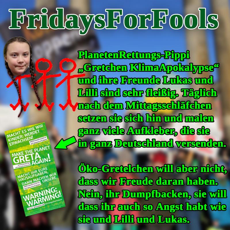 Bild zum Thema Die kleine #KlimaGöre #Greta war ja zu Besuch in #Hamburg, um am freitäglichen #Schulstreik teilzunehmen._  Ok, war jetzt für sie persönlich nicht so effektiv, weil in Hamburg gar nicht ihre Schule ist. Aber das sind Peanuts  beim Kampf gegen den menschgemachten klimatischen  Weltuntergang.   Man muss aber sagen, dass das Gretelchen schon ein außerordentlich fleißiges Kind ist. Setzt sie sich doch jeden Tag mit ihren #bildungsfernen Freunden und Freundinnen hin und malt lustige Aufkleber, die sie dann in ganz Deutschland kostenlos versenden lässt.  Du glaubst es nicht, jetzt gibt sie sogar noch ihr Taschengeld für die Rettung unseres Planeten aus.  Oh, oweh, da war jetzt was falsch.   Ach so: das obergescheite Püppchen Greta hält nur die pastoralen Ansprachen ans Dummvolk. Und die Organisation 'Greta' benutzt das vorlaute und irgendwie beeinträchtigte Quasselkind und macht Propaganda für ihre toxisch-verlogene #linksgrüne #KlimaIdeologie. Jetzt haben wir es. So wird ein Schuh draus.  #FridaysForFools  #fridaysforfuture