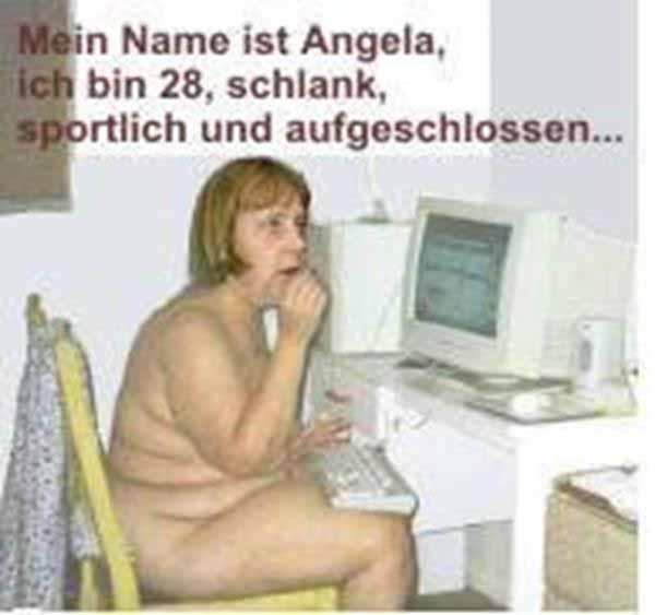 Mein Name ist Angela. Ich bin 28, schlank, sportlich und aufgeschossen. Ich lüge , dass sich die Balken biegen und bin trotzdem die Bundeskanzlerin der Bundesrepublik Deutschland #Date:01.2016#