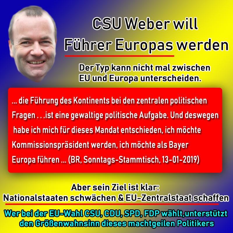 """Bei der Wahl zum #EU-Parlament möchte Manfred """"Politzwerg"""" #Weber für die #CSU in das EuParlament einziehen. Deshalb versucht #Söder mit gewaltigem Aufwand wenigstens die CSU-ler für die eher traurige Gestalt zu begeistern.  Doch aufgemerkt: Herr Weber will der Führer nicht nur der EU, nein, er möchte gar der Führer Europas vom Atlantik bis zum Ural werden.  Dabei rutscht ihm ob seiner beschränkten Fähigkeiten immer wieder heraus, was sein Hauptziel ist: Schaffung eines EU-#Zentralstaats als Vormund der Nationalstaaten, inklusive Tranferunion.  Ein Grauen, der Typ.  Die entsprechenden Verlautbarungen von Weber finden Sie z.B. hier (ca. ab Minute 38):  https://www.br.de/mediathek/video/der-sonntags-stammtisch-13012019-mit-michael-altinger-und-manfred-weber-av:5c3f7077212ef600188b3551 #Date:#"""