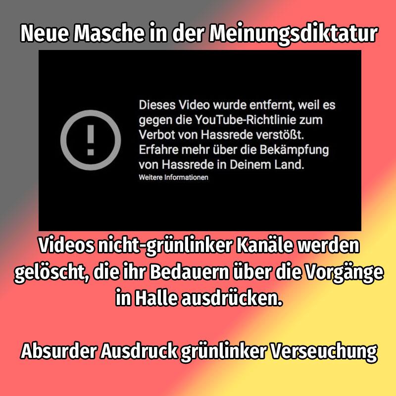 Videos nicht-grünlinker Kanäle werden auf YouTube gelöscht, die ihr Bedauern mit den Vorgängen in Halle bekunden. #Date:10.2019#