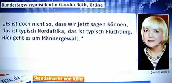 Claudia Roth von den Grünen ist der Ansicht, dass die Vorfälle von Köln zu Silvester 2015 nichts mit den nordafrikanischen Tätern zu tun hat, sondern einfach normale Männergewalt in Deutschland ist. #Date:01.2016#
