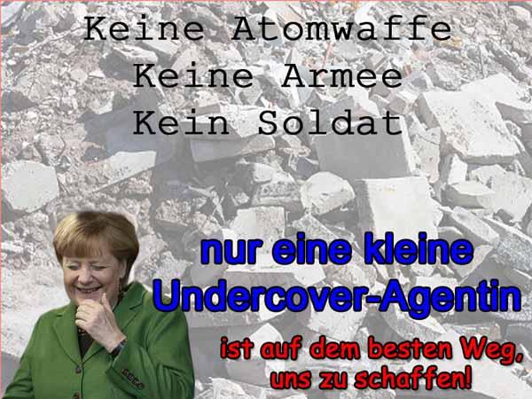 Keine Atomwaffe, keine Armee, kein Soldat hat uns geschafft. Aber eine kleine Undercover-Agentin mit Namen Merkel schafft uns locker. #Date:12.2015#
