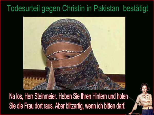Todesurteil gegen Christin in Pakistan. Na los, Herr Außenminister Steinmeier, heben sie ihren Hintern und holen sie die Frau da raus. Aber blitzartig. #Date:01.2016#