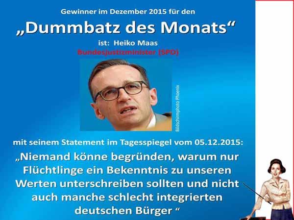 Bundesjustizminister Maas kann nicht verstehen, dass Asylanten und Flüchtlinge ein Bekenntnis zu unserer Rechts- und Werteordnung abgeben sollen. Dies müsse auch für schlecht integrierte Deutsche gelten. #Date:12.2015#