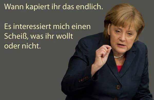 Wann kapiert Ihr endlich, dass es die Bundeskanzlerin einen Scheiß interessiert, was Ihr denkt #Date:01.2016#