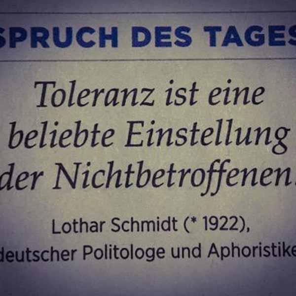 Toleranz ist eine beliebte Einstellung der Nichtbetroffenen. Siehe Gutmenschen #Date:01.2016#