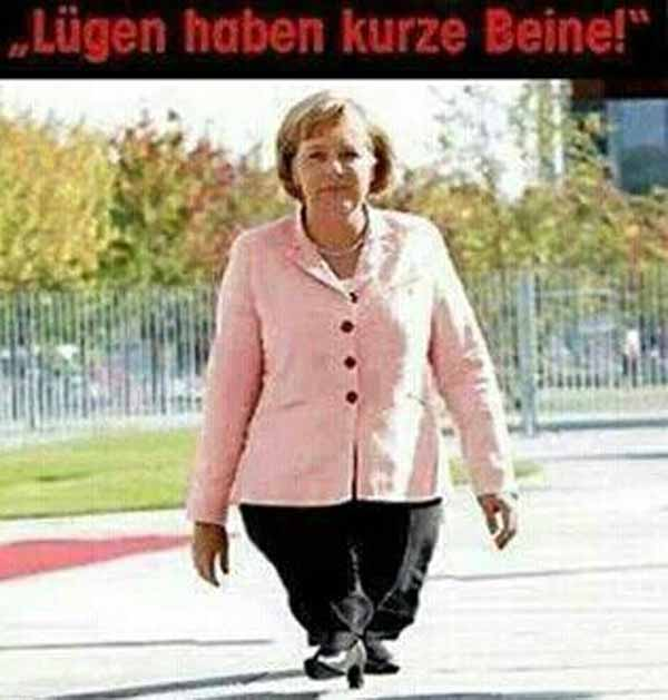 Lügen haben kurze Beine. Und die von Bundeskanzlerin Merkel sind besonders kurz. #Date:01.2016#
