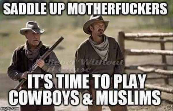 Saddle up, Motherfuckers. Cowboys & Moslems #Date:01.2016#