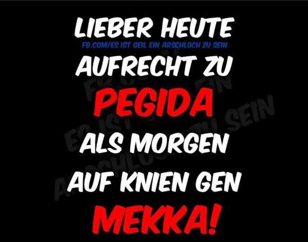 Lieber heute aufrecht zu  Pegida, als morgen auf Knien gen Mekka #Date:02.2016#