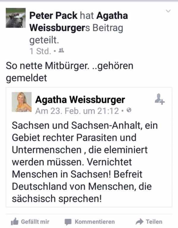 Statement einer Linksfaschistin auf Twitter: Sachsen und Sachsen-Anhalt, ein Gebiet rechter Untermenschen, die eliminiert werden müssen. Vernichtet Menschen in Sachsen! Befreit Deutschland von Menschen, die sächsisch sprechen! #Date:02.2016#