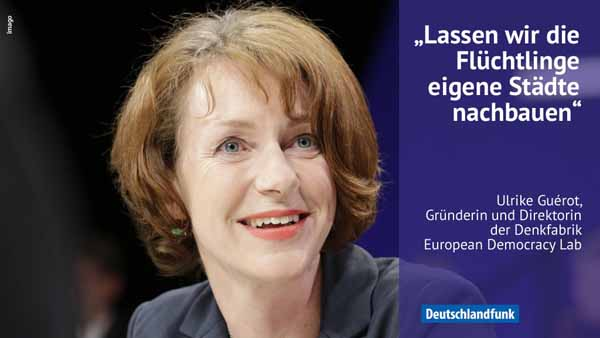Ulrike Guerot: Lassen wir die Flüchtlinge doch eigenen Städte bauen in Deutschland. #Date:02.2016#