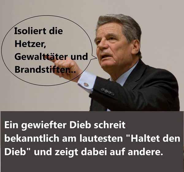 Der Gauckler Bundespräsident Gauck. Gewiefte Dieben schreien am lautesten Haltet den Dieb. #Date:02.2016#