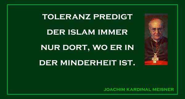 Der Islam ist nur dort tolerant, wo er in der Minderheit ist. Kardinal Meisner #Date:03.2016#