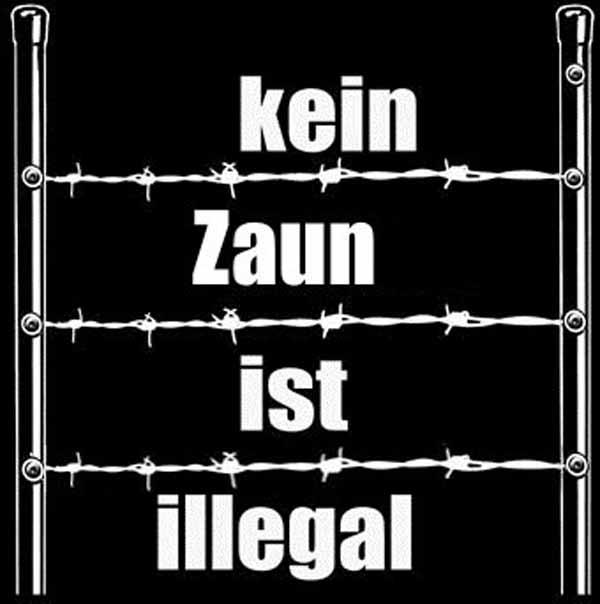 Kein Zaun ist illegal #Date:#