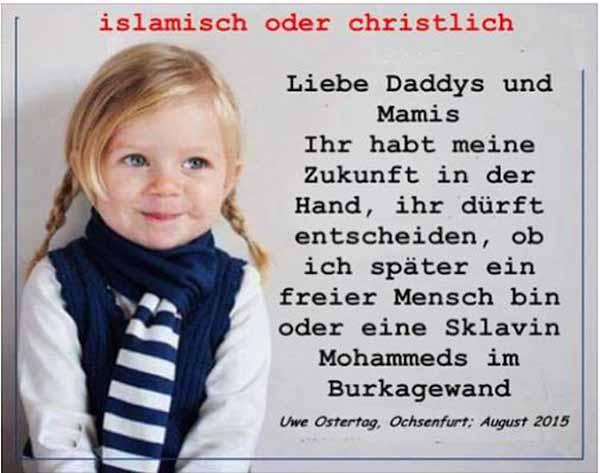 Liebe Väter und Mütter, ihr habt meine Zukunft in der Hand. Ihr dürft entscheiden, ob ich später ein freier Mensch bin oder eine Sklavin Mohammeds im Burkagewand. #Date:04.2016#