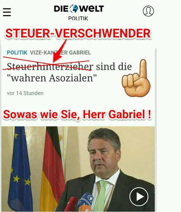 Werter Herr Gabriel, die wahren Asozialen sind die Steuerverschwender in der Regierung. #Date:04.2016#